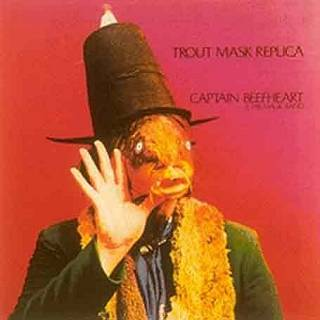 Captain Beefheart & his Magic Band: Trout Mask Replica (1969)