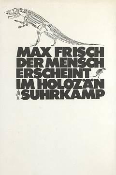 Max Frisch: Der Mensch erscheint im Holozän - 1. Auflage