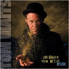 Tom Waits: Glitter and Doom - live